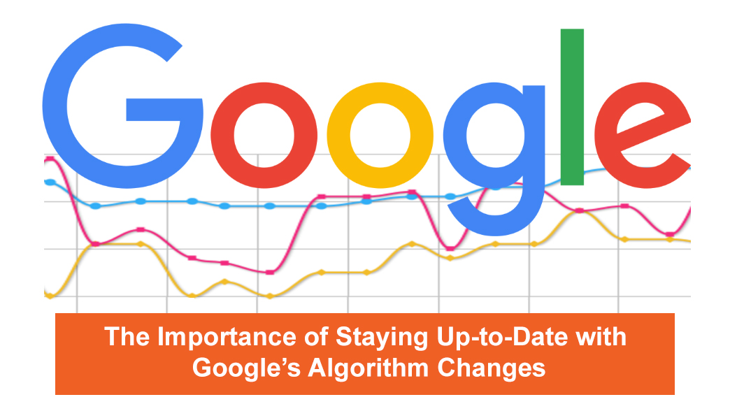 Importance of Staying Up-to-Date with Google's Algorithm Changes for businesses