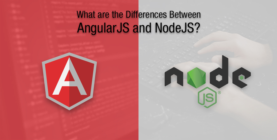 AngularJS vs NodeJS, What are the Differences